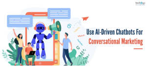 Use AI-Driven Chatbots For Conversational Marketing
