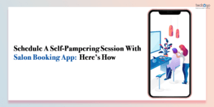 Schedule A Self-Pampering Session With Salon Booking App