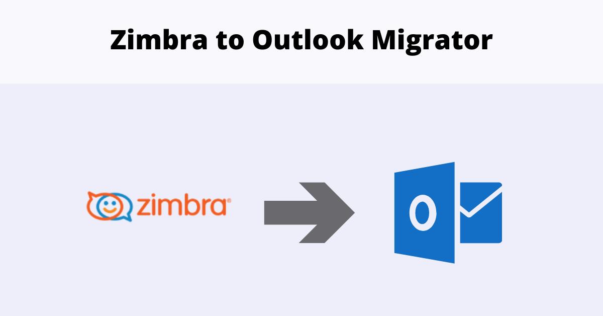 Zimbra to Outlook Migrator